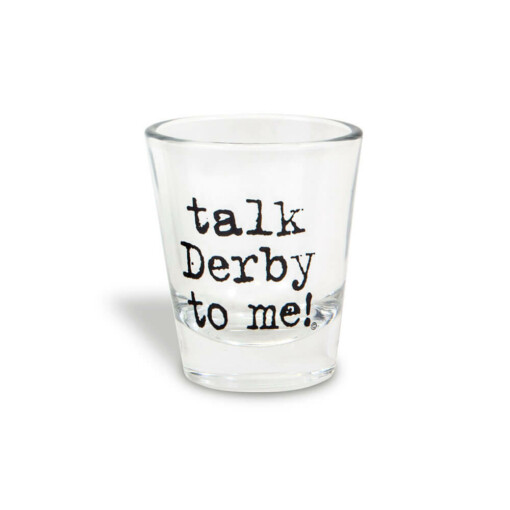 Talk Derby To Me Shot Glass