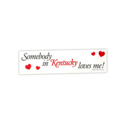 Somebody in Kentucky Loves Me Bumper Sticker