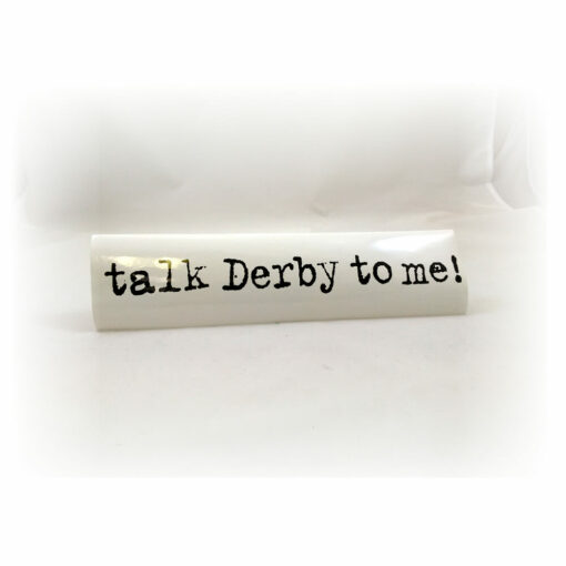 Talk Derby To Me Bumper Sticker